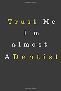 Trust Me I'm almost a Dentist.: Notebook, Journal | Size 6 x 9 | 120 Lined Pages | Office...