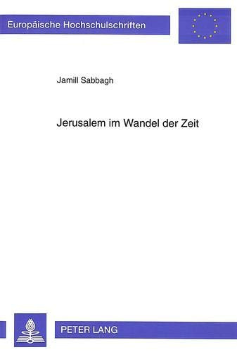Jerusalem im Wandel der Zeit: Entwicklung der Hauptgeschäftszentren unter besonderer Berücksichtigung geopolitischer Aspekte und jüdisch-arabischer ... Sociology / Série 22: Sociologie, Band 305)