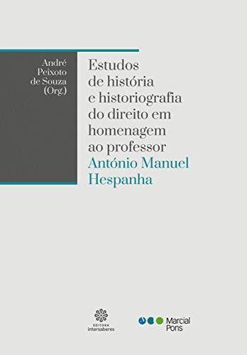 Estudos de história e historiografia do direito em homenagem ao professor António Manuel Hespanha