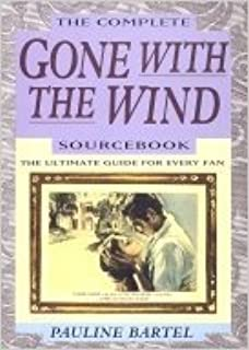 The Complete Gone With the Wind Sourcebook: The Ultimate Guide for Every Fan