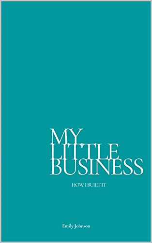 My Little Business : How I built this (English Edition)