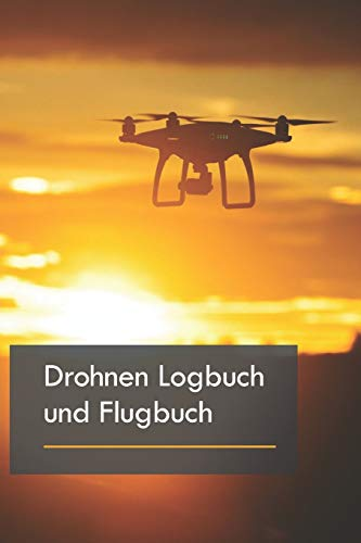 Drohnen Logbuch und Flugbuch: Für...
