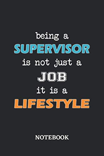 Being a Supervisor is not just a Job it is a Lifestyle Notebook: 6x9 inches - 110 blank numbered pages • Greatest Passionate working Job Journal • Gift, Present Idea