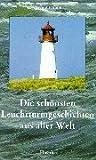 Die schönsten Leuchtturmgeschichten aus aller Welt von Ronald Glomb