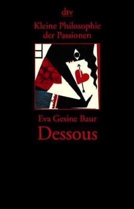 Kleine Philosophie der Passionen, Dessous