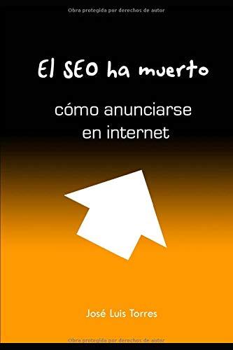 El SEO ha muerto: cómo anunciarse en internet (Spanish Edition)