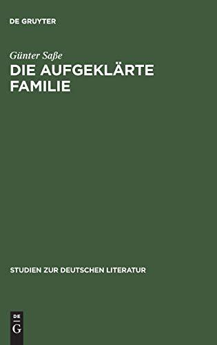 Die aufgeklärte Familie: Untersuchungen zur Genese, Funktion und Realitätsbezogenheit des familialen Wertsystems im Drama der Aufklärung (Studien zur deutschen Literatur, Band 95)