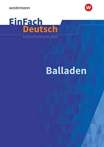 EinFach Deutsch Unterrichtsmodelle: Balladen: Klassen 6 - 9