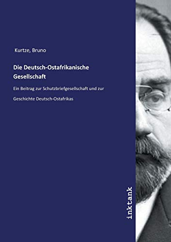 Die Deutsch-Ostafrikanische Gesellschaft: Ein Beitrag zur Schutzbriefgesellschaft und zur Geschichte Deutsch-Ostafrikas