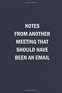 Notes From Another Meeting That Should Have Been An Email: Blank Lined Journal Coworker Notebook (Funny Office Journals)
