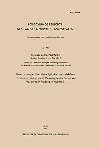 Untersuchungen über die Möglichkeit der selektiven Erdschlußerfassung durch Messung des im Erdseil von Freileitungen fließenden Nullstroms ... Landes Nordrhein-Westfalen (786), Band 786)