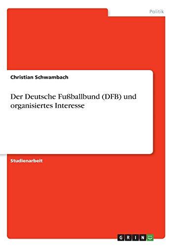 Der Deutsche Fußballbund (DFB) und organisiertes Interesse