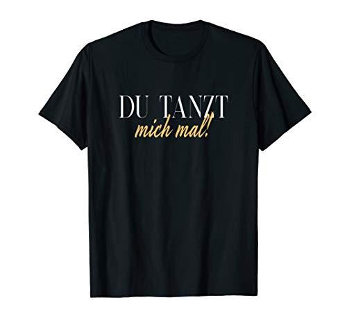 Du Tanzt Mich Mal! Tänzer Club T-Shirt