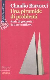 Una piramide di problemi. Storie di geometrie da Gauss a Hilbert
