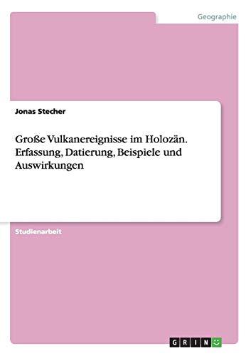 Große Vulkanereignisse im Holozän. Erfassung, Datierung, Beispiele und Auswirkungen