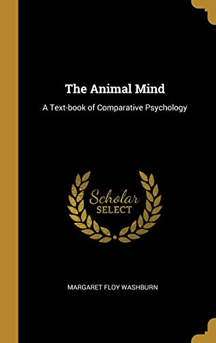 ANIMAL MIND: A Text-Book of Comparative Psychology