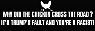 American Vinyl Why Did The Chicken. It's Trumps Fault and You're a Racist Bumper Sticker (Anti Liberal Snowflake)