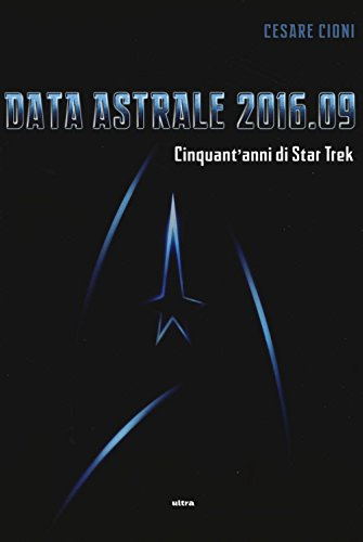 Data astrale 2016.09. Cinquant'anni di Star Trek. Ediz. illustrata