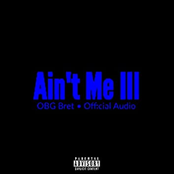 Ain't Me III