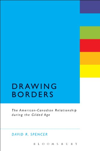 Drawing Borders: The American-Canadian Relationship during the Gilded Age