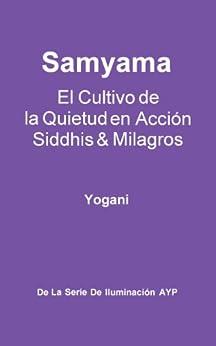 [Yogani]のSamyama - El Cultivo de la Quietud en Acción, Siddhis y Milagros (La Serie de Iluminación AYP nº 5) (Spanish Edition)