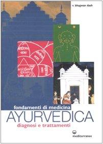 Fondamenti di medicina ayurvedica. Diagnosi e trattamenti