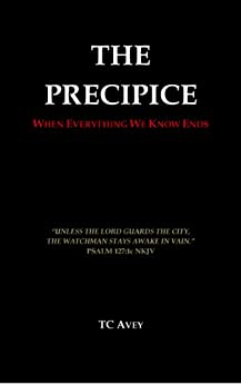 The Precipice: When Everything We Know Ends by [TC Avey, Laura Hodges Poole, Dr. Rick McGee]