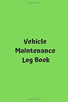 Vehicle Maintenance Log Book  Green Maintenance Record Book for Cars Trucks RV's Motorcycles Tractors ATV's Trailers Lawn Mowers and Other Vehicles