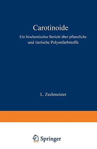 Carotinoide: Ein Biochemischer Bericht über Pflanzliche und Tierische Polyenfarbstoffe (Monographien aus dem Gesamtgebiet der Physiologie der Pflanzen und der Tiere (31), Band 31)