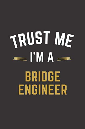 Trust Me I'm A Bridge engineer: Lined Notebook / Journal Gift, 100 Pages, 6x9, Soft Cover, Matte Fin