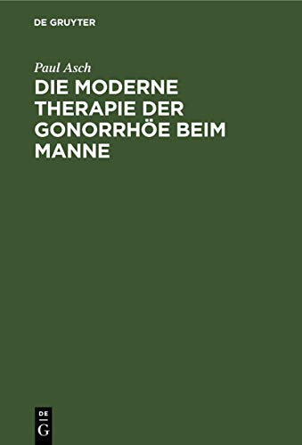 Die moderne Therapie der Gonorrhöe beim Manne: Eın Leitfaden für Studierende und Ärzte