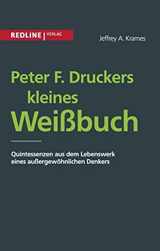 Peter F. Druckers kleines Weißbuch: Quintessenzen Aus Dem Leben Eines Außergewöhnlichen Denkers: Quintessenzen aus dem Lebenswerk eines außergewöhnlichen Denkers