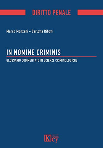 In nomine criminis: Glossario commentato di Scienze Criminologiche