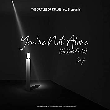 You're Not Alone (He Died For Us)