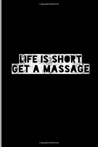 Discover Bargain Life Is Short Get A Massage: Masseur Spa Relaxation Therapy Masseuse Inspirational Gift Ruled Lined Notebook  – 120 Pages 6×9 Composition
