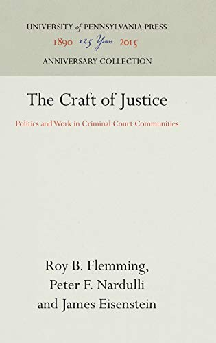 The Craft of Justice: Politics and Work in Criminal Court Communities (Law in Social Context)