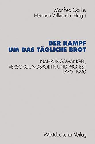 Der Kampf um das tägliche Brot: Nahrungsmangel, Versorgungspolitik Und Protest, 1770-1990 (Schriften Des Zentralinstituts Fur . . . Freien Universitat ... für sozialwiss. Forschung der FU Berlin)