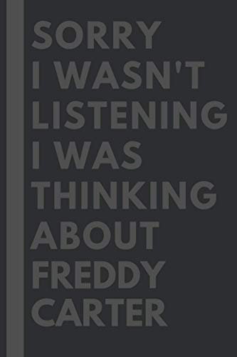 Sorry I wasn't listening I was thinking about Freddy Carter: Lined Journal Notebook Birthday Gift for Freddy Carter Lovers: (Composition Book Journal) (6x 9 inches)