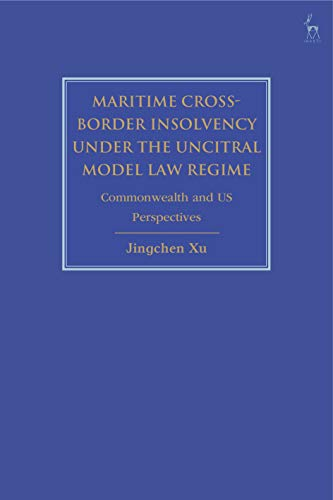 Maritime Cross-Border Insolvency under the UNCITRAL Model Law Regime: Commonwealth and US Perspectives (English Edition)