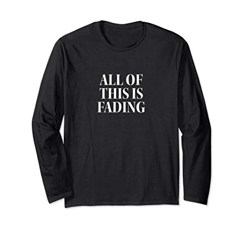 All of this is fading Langarmshirt
