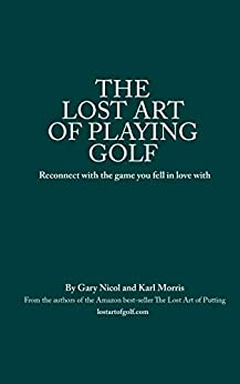 The Lost Art of Playing Golf by [Gary Nicol, Karl Morris]