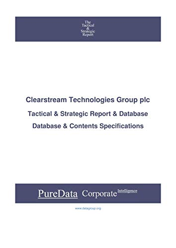 Clearstream Technologies Group plc: Tactical & Strategic Database Specifications - London perspectives (Tactical & Strategic - United Kingdom Book 1874) (English Edition)
