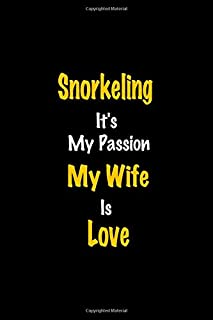 Snorkeling It's my passion My Wife Is Love: Perfect quote Journal Diary Planner, Snorkeling Journal Gift for Kids girls Wo...