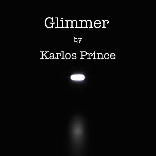 Glimmer                   By:                                                                                                                                 Karlos Prince                               Narrated by:                                                                                                                                 Mike Dennis                      Length: 1 hr and 19 mins     Not rated yet     Overall 0.0