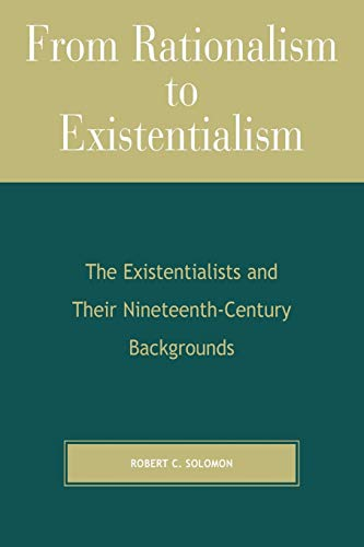 From Rationalism to Existentialism: The Existentialists and Their Nineteenth-century Backgrounds