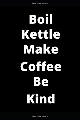 Boil Kettle Make Coffee Be Kind: Novelty Funny Coworker Gift Small Lined Notebook (6' x 9' Lined Notebook)