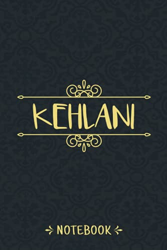 Kehlani Notebook: Personalized Notebook With Name For Kehlani, Birthday Gift For Girls and Women, Size 6x9, 120 Ruled Page, Vintage Journal With Matte Finish Cover
