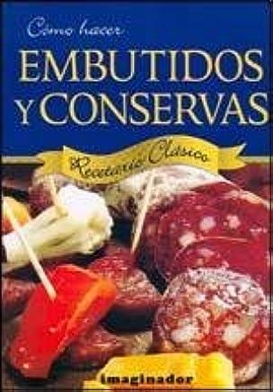 Como hacer embutidos y conservas / How to make sausages and conserves: Recetario Clasico /