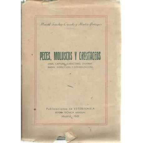 PECES, MOLUSCOS Y CRUSTÁCEOS (Vida, captura, caracteres, enfermedades, inspección y conservación)