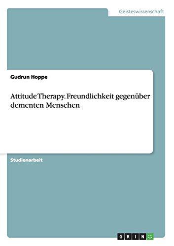 Attitude Therapy. Freundlichkeit gegenüber dementen Menschen
